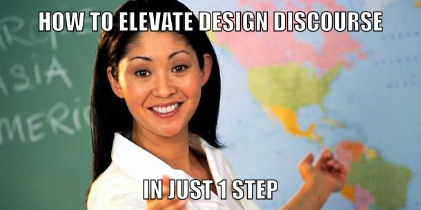 How To Elevate Design Discourse In Just 1 Step Meme