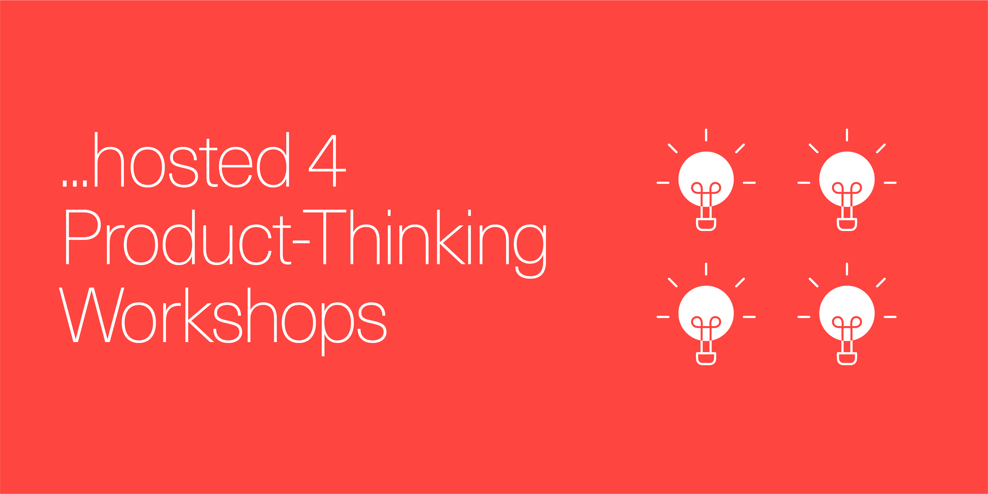 hosted 4 Product-Thinking Workshops